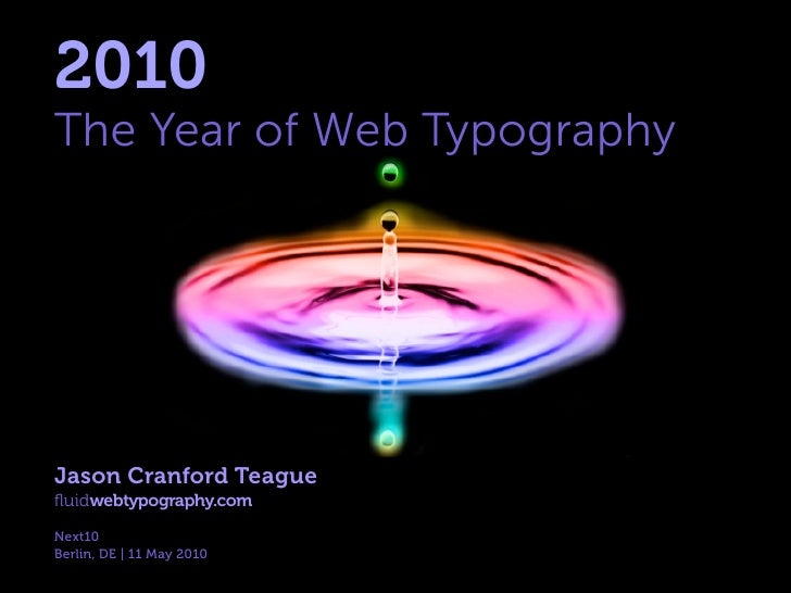 2010 The Year of Web Typography     Jason Cranford Teague fluidwebtypography.com Next10 Berlin, DE | 11 May 2010