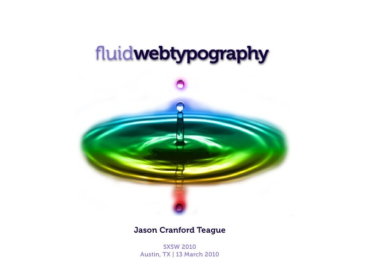 fluidwebtypography        Jason Cranford Teague             SXSW 2010     Austin, TX   13 March 2010