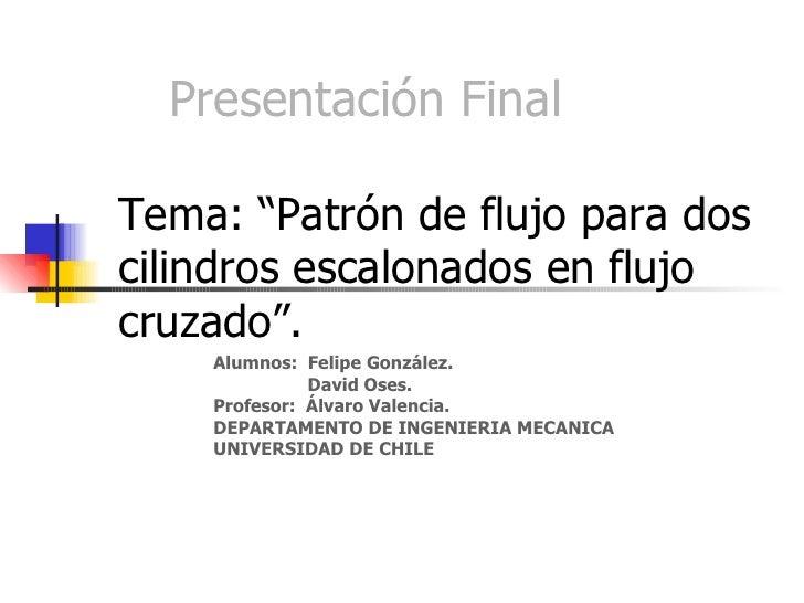 Presentación Final Alumnos:  Felipe González. David Oses. Profesor:  Álvaro Valencia. DEPARTAMENTO DE INGENIERIA MECANICA ...