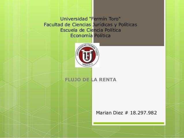 """Universidad """"Fermín Toro"""" Facultad de Ciencias Jurídicas y Políticas Escuela de Ciencia Política Economía Política FLUJO D..."""