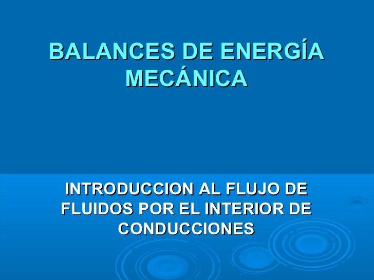 BALANCES DE ENERGÍA     MECÁNICAINTRODUCCION AL FLUJO DEFLUIDOS POR EL INTERIOR DE      CONDUCCIONES