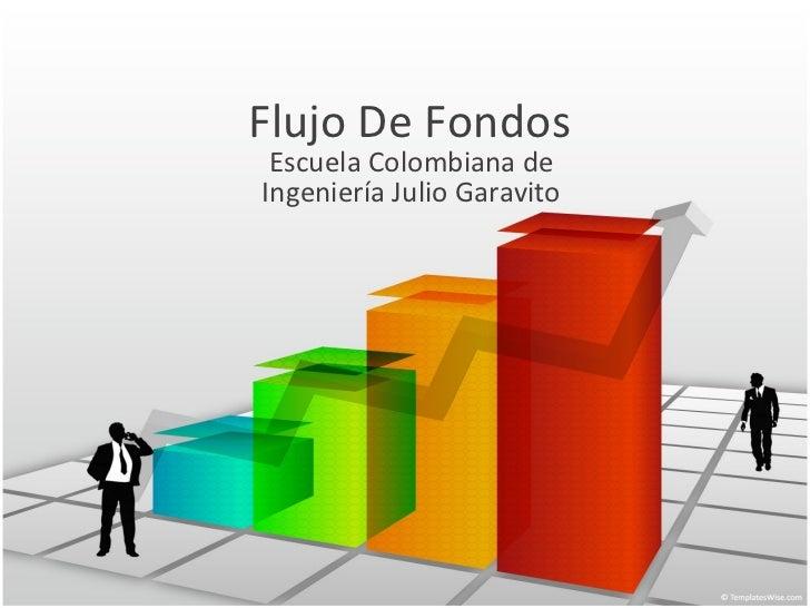 Flujo De Fondos Escuela Colombiana de Ingeniería Julio Garavito