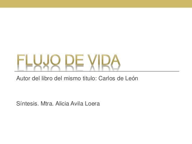 Autor del libro del mismo titulo: Carlos de León Síntesis. Mtra. Alicia Avila Loera