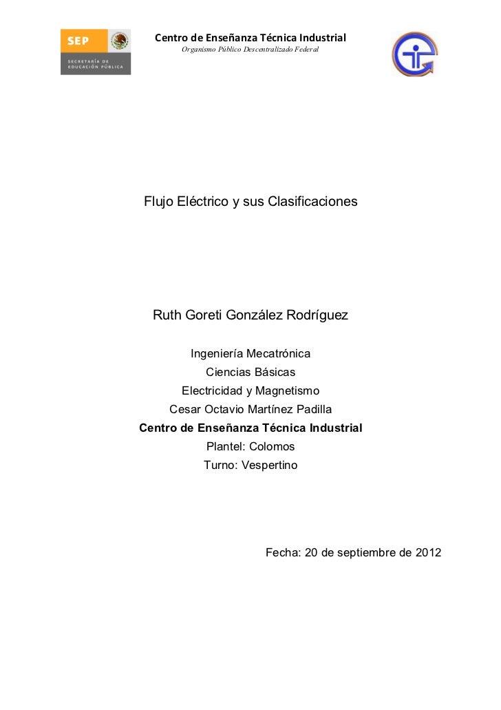 Centro de Enseñanza Técnica Industrial       Organismo Público Descentralizado FederalFlujo Eléctrico y sus Clasificacione...