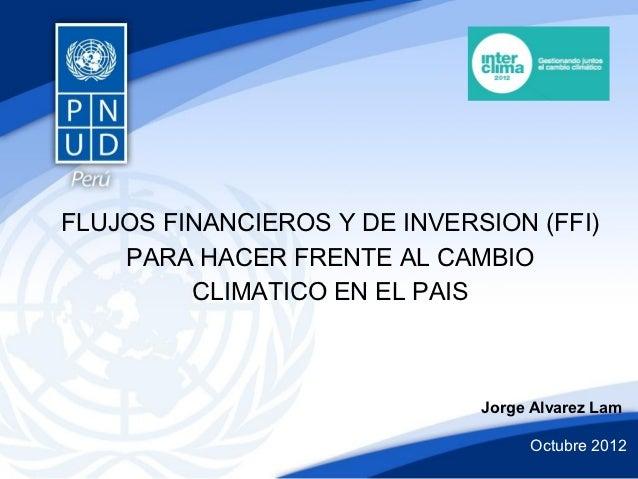 FLUJOS FINANCIEROS Y DE INVERSION (FFI)    PARA HACER FRENTE AL CAMBIO         CLIMATICO EN EL PAIS                       ...