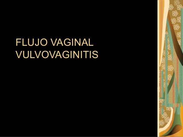 FLUJO VAGINALVULVOVAGINITIS