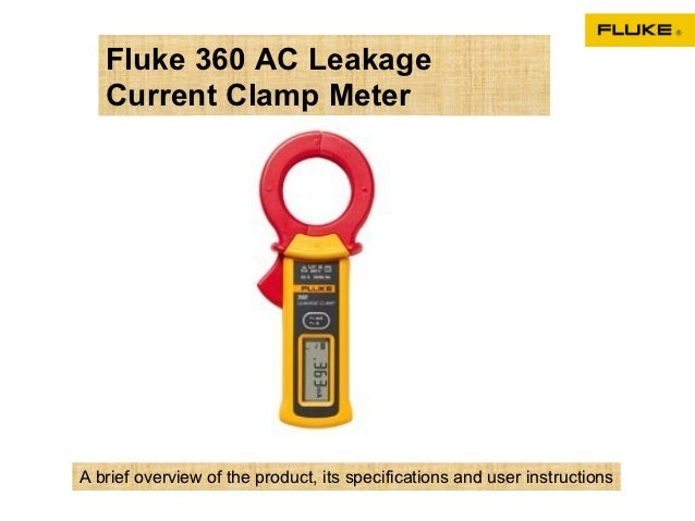 Fluke 360 AC Leakage   Current Clamp MeterA brief overview of the product, its specifications and user instructions