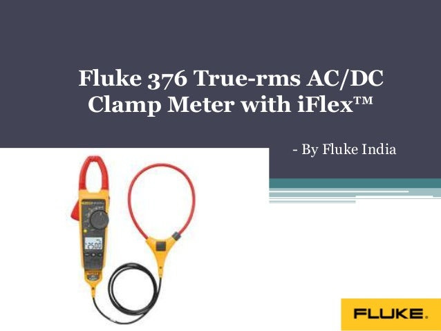 Fluke 376 True-rms AC/DC Clamp Meter with iFlex™ - By Fluke India