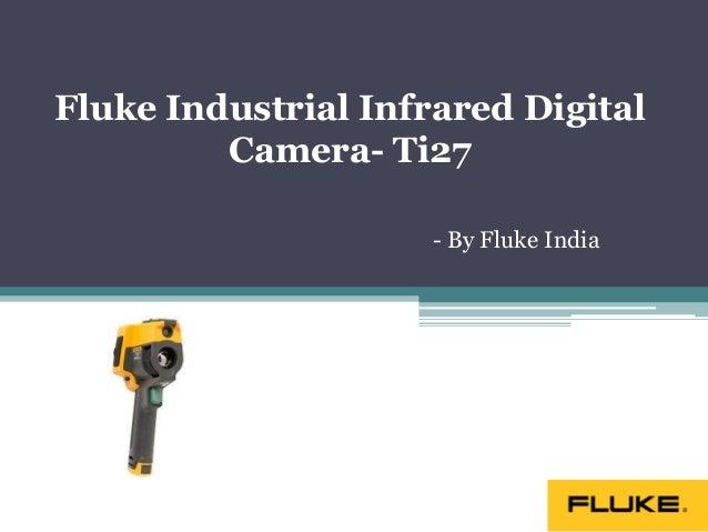 Fluke Industrial Infrared Digital Camera- Ti27 - By Fluke India