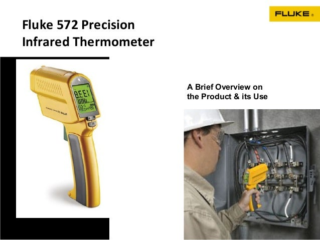 Fluke 572 PrecisionInfrared Thermometer                       A Brief Overview on                       the Product & its ...