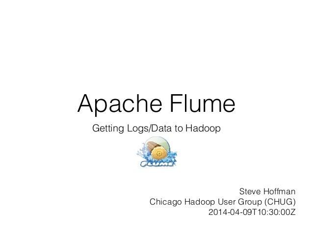 Chicago Hadoop User Group (CHUG) Presentation on Apache Flume - April 9, 2014