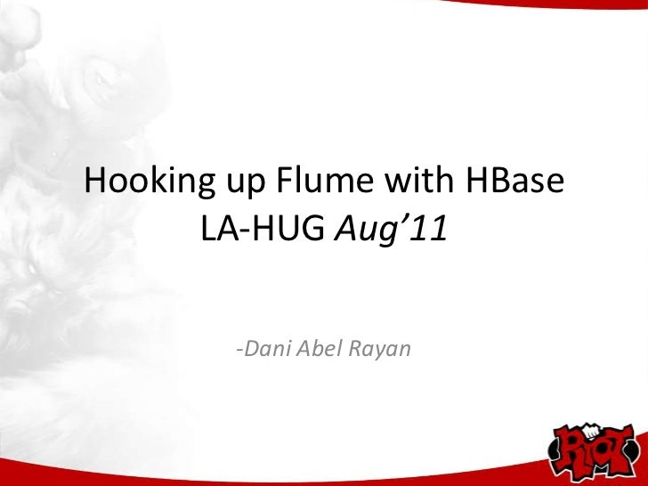 Hooking up Flume with HBase      LA-HUG Aug'11        -Dani Abel Rayan