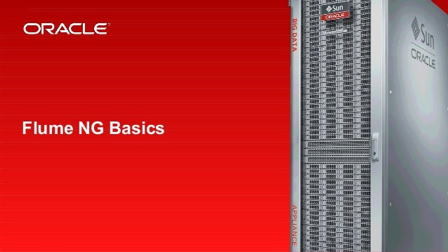 Flume NG Basics 1   Copyright © 2012, Oracle and/or its affiliates. All rights   Insert Information Protection Policy Clas...