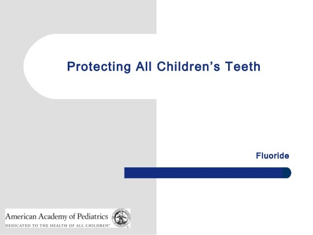 Protecting All Children's Teeth                              Fluoride
