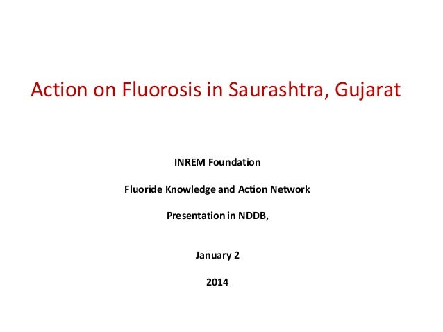 Action on Fluorosis in Saurashtra, Gujarat  INREM Foundation  Fluoride Knowledge and Action Network Presentation in NDDB, ...