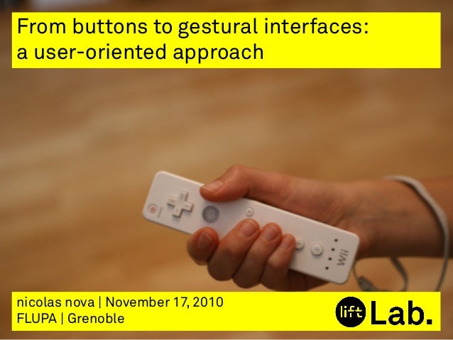 nicolas nova | November 17, 2010 FLUPA | Grenoble From buttons to gestural interfaces: a user-oriented approach