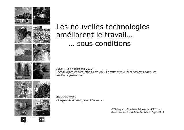 Les nouvelles technologies améliorent le travail… … sous conditions  FLUPA - 14 novembre 2013 Technologies et bien-être au...