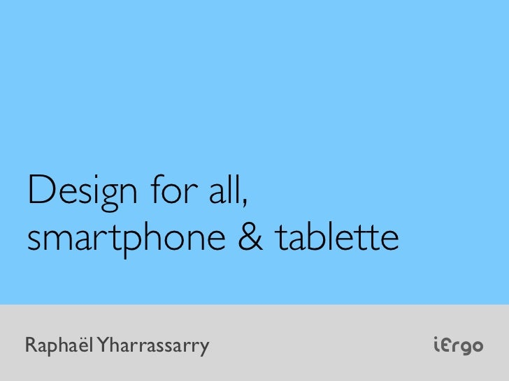 Design for all,smartphone & tabletteRaphaël Yharrassarry    iErgo