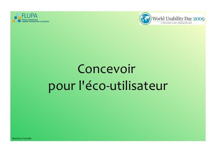Concevoir                                        pour  l'éco-‐utilisateur     Maxime  Fortelle              ...