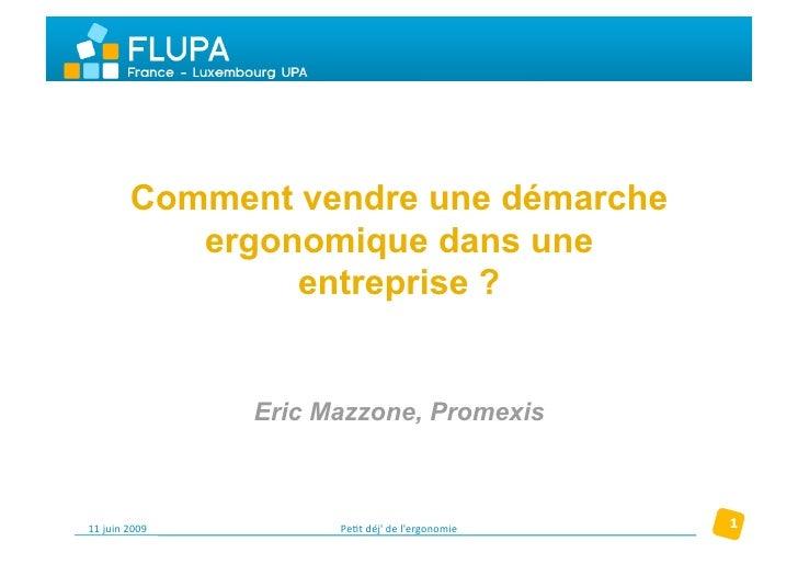 Comment vendre une démarche            ergonomique dans une                 entreprise ?                   Eric Mazzone, P...