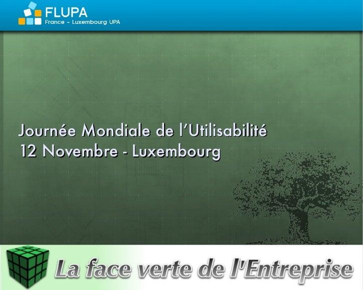 Journée Mondiale de l'Utilisabilité 12 Novembre - Luxembourg                       www.faceverte.fr Sabine Rouas – Dévelop...