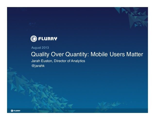 August 2013! Quality Over Quantity: Mobile Users Matter! Jarah Euston, Director of Analytics! @jarahk!