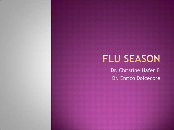 Flu season<br />Dr. Christine Hafer &<br />Dr. EnricoDolcecore<br />