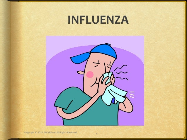 INFLUENZA Copyright © 2012 AWAREmed All Rights Reserved.                                                 ...