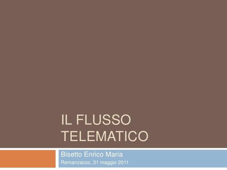 IL FLUSSOTELEMATICOBisetto Enrico MariaRemanzacco, 31 maggio 2011