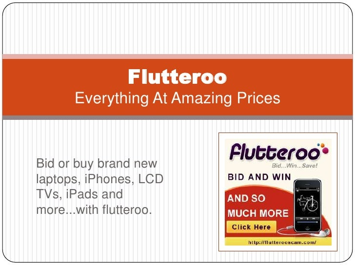 Bid or buy brand new laptops, iPhones, LCD TVs, iPads and more...with flutteroo.<br />FlutterooEverything At Amazing Price...