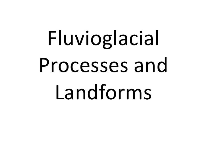 Fluvioglacial Processes and Landforms<br />