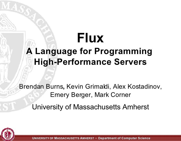 Flux A Language for Programming  High-Performance Servers Brendan Burns ,  Kevin Grimaldi, Alex Kostadinov, Emery Berger, ...