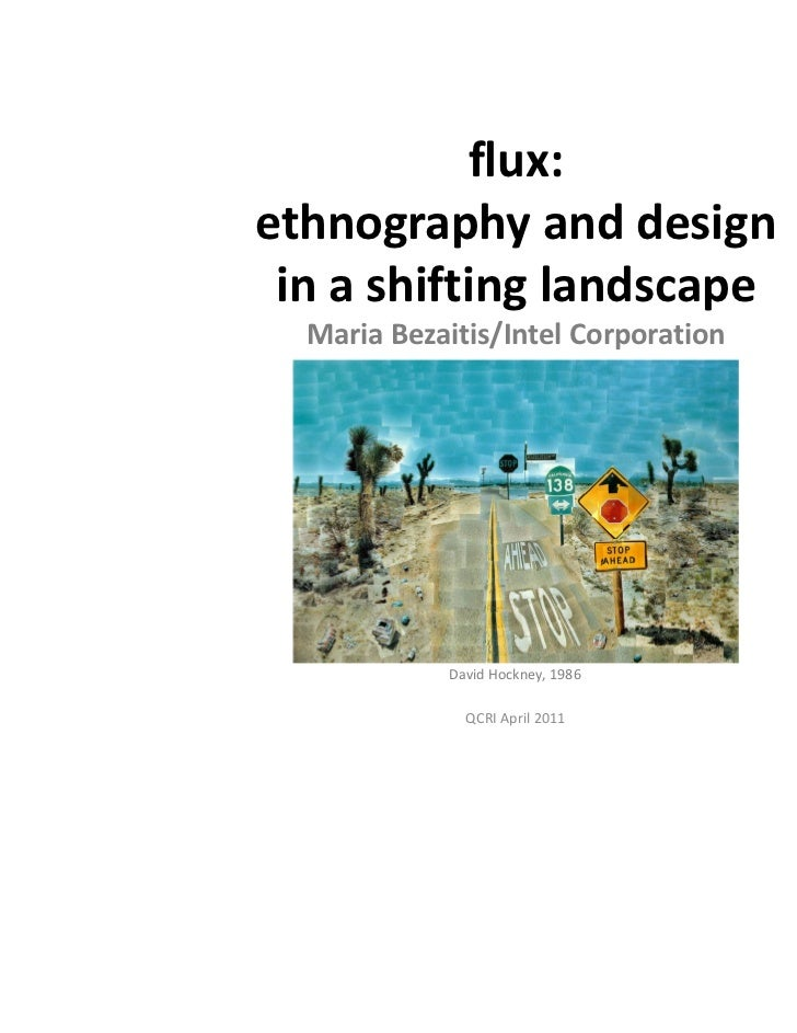 flux:ethnography and design in a shifting landscape  Maria Bezaitis/Intel Corporation            David Hockney, 1986      ...