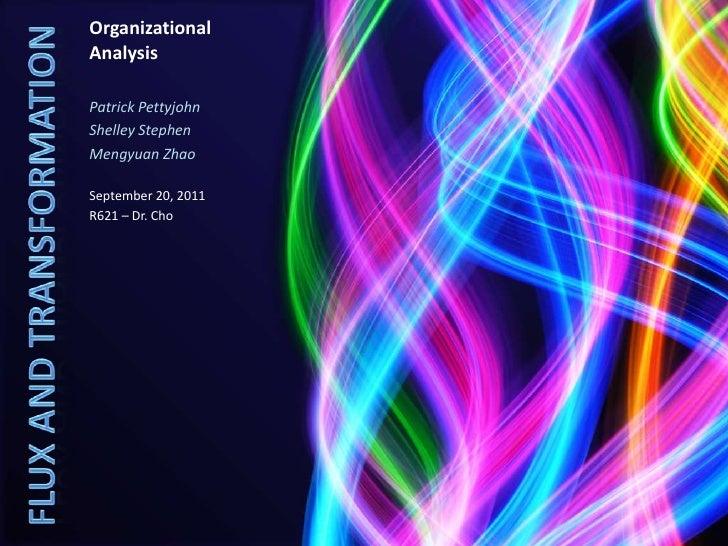 Organizational Analysis <br />Patrick Pettyjohn<br />Shelley Stephen<br />Mengyuan Zhao<br />September 20, 2011<br />R621 ...