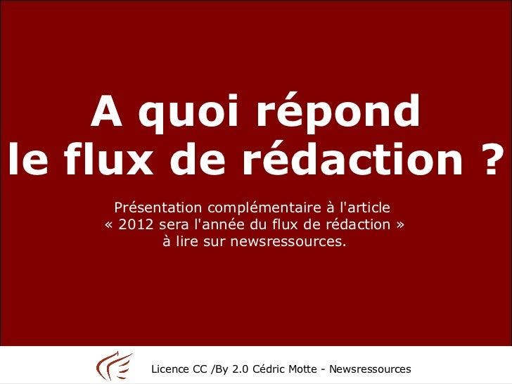 A quoi répondle flux de rédaction ?     Présentation complémentaire à larticle    « 2012 sera lannée du flux de rédaction ...