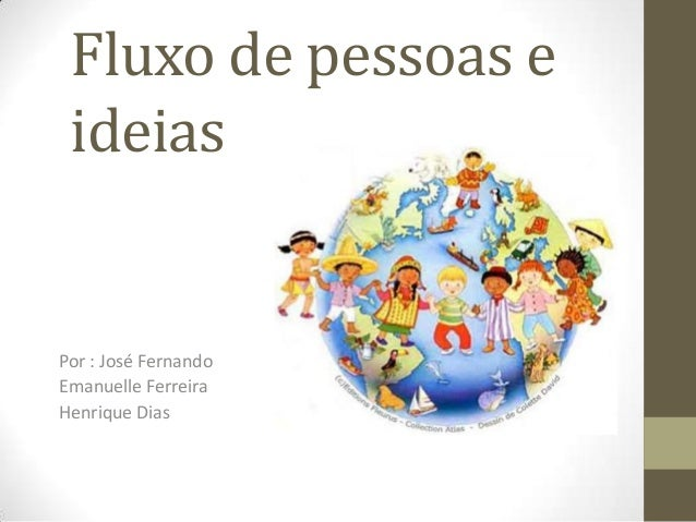 Fluxo de pessoas e ideiasPor : José FernandoEmanuelle FerreiraHenrique Dias