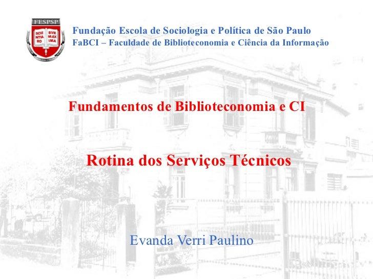 Fundamentos de Biblioteconomia e CI   Rotina dos Serviços Técnicos   Evanda Verri Paulino   Fundação Escola de Sociologia ...