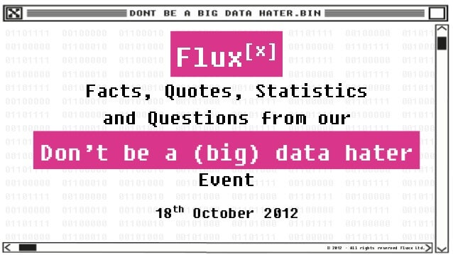 Fluxx-Don't be a (big) data hater event-181012-facts, stats, quotes and questions
