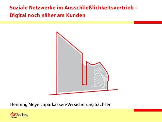 Soziale Netzwerke im Ausschließlichkeitsvertrieb – Digital noch näher am Kunden  Henning Meyer, Sparkassen-Versicherung Sa...