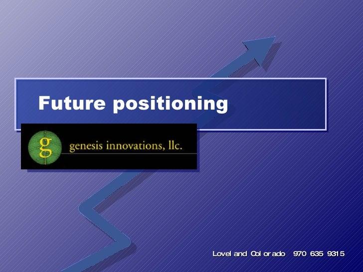 Future positioning Loveland Colorado  970 635 9315