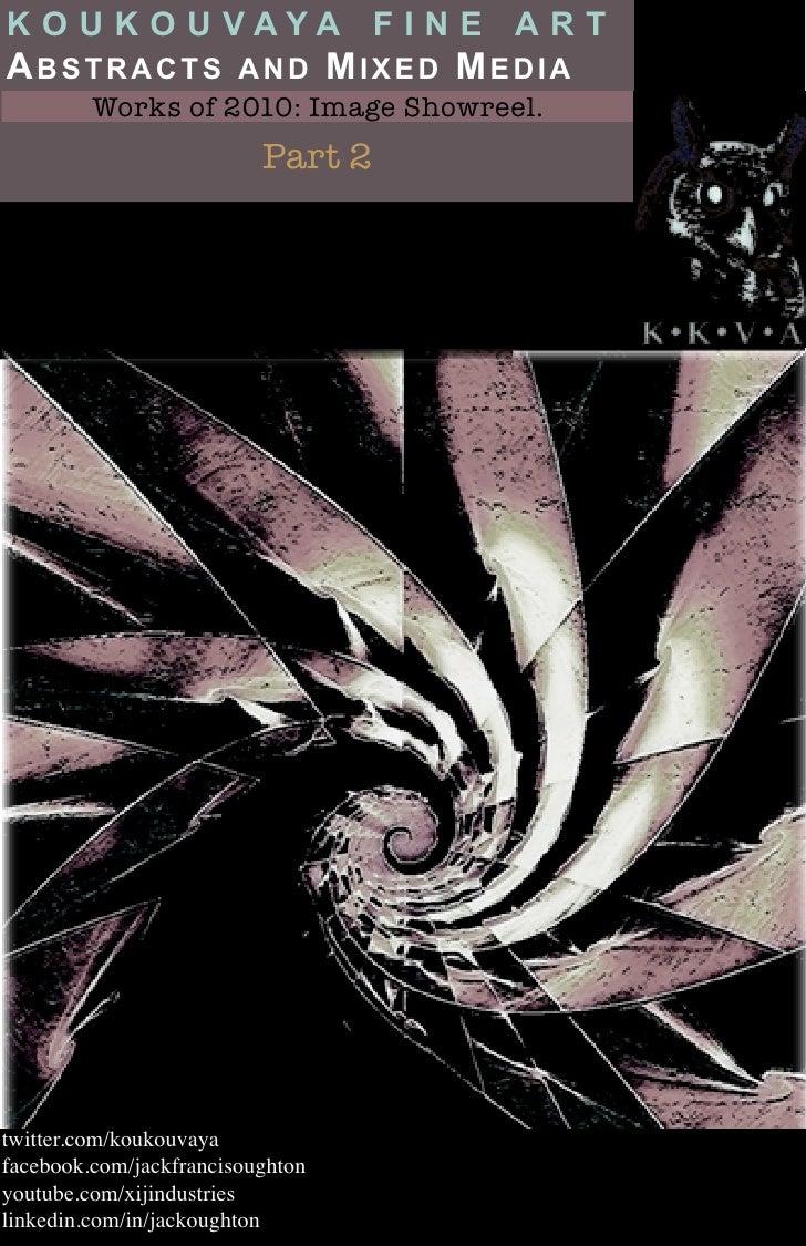 k o u k o u vaya f i n e a r tabstracts and Mixed Media         Works of 2010: Image Showreel.                          Pa...