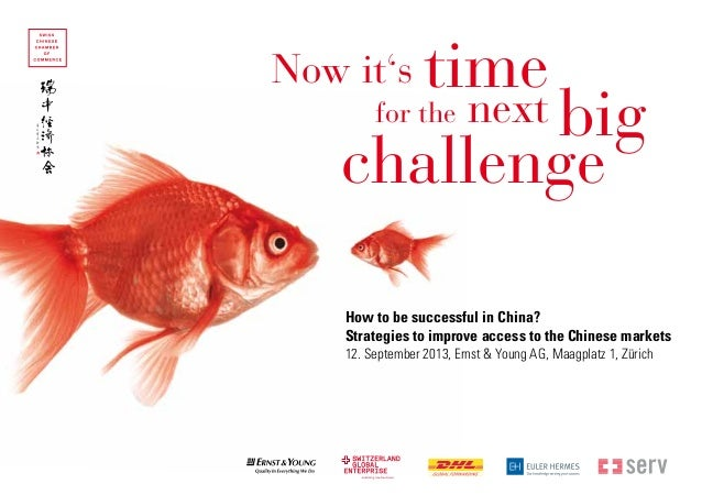 How to be successful in China?Strategies to improve access to the Chinese markets12. September 2013, Ernst & Young AG, Maa...