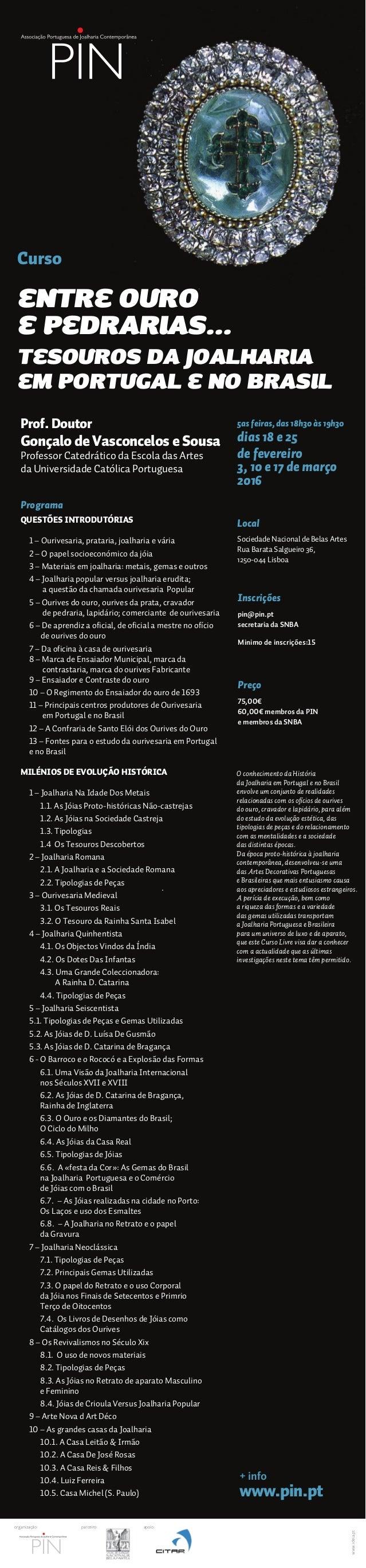 5as feiras, das 18h30 às 19h30 dias 18 e 25 de fevereiro 3, 10 e 17 de março 2016 Local Sociedade Nacional de Belas Artes ...