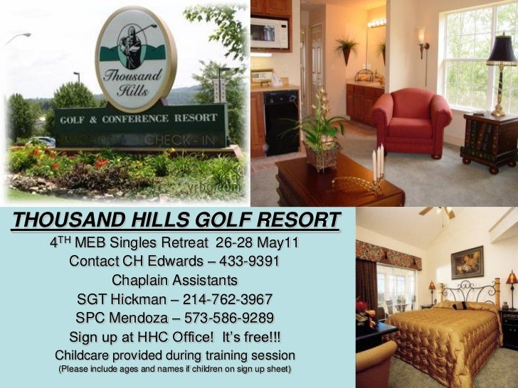 THOUSAND HILLS GOLF RESORT   4TH MEB Singles Retreat 26-28 May11      Contact CH Edwards – 433-9391            Chaplain As...