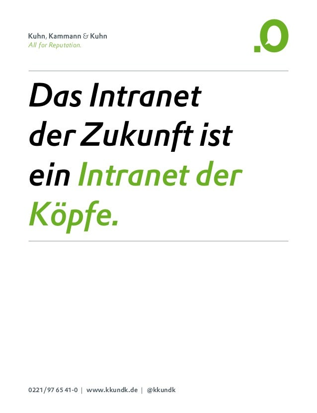 Das Intranet der Zukunft ist ein Intranet der Köpfe. All for Reputation. All fo 0221/97 65 41-0 | www.kkundk.de | @kkundk