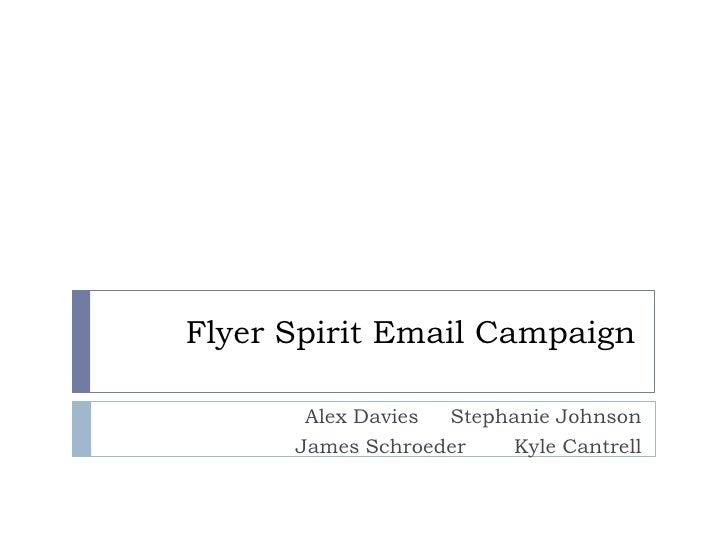 Flyer Spirit Email Campaign         Alex Davies Stephanie Johnson       James Schroeder   Kyle Cantrell
