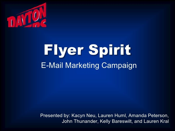 Flyer Spirit E-Mail Marketing Campaign     Presented by: Kacyn Neu, Lauren Huml, Amanda Peterson,          John Thunander,...