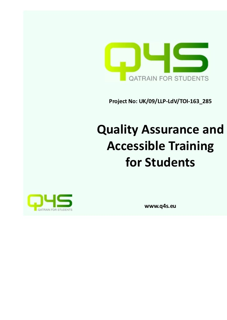 Project No: UK/09/LLP‐LdV/TOI‐163_285Quality Assurance and  Accessible Training      for Students              www.q4s.eu