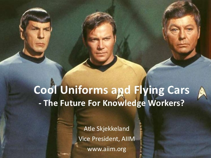 Cool Uniforms and Flying Cars- The Future For Knowledge Workers?<br />AtleSkjekkeland<br />Vice President, AIIM<br />www.a...