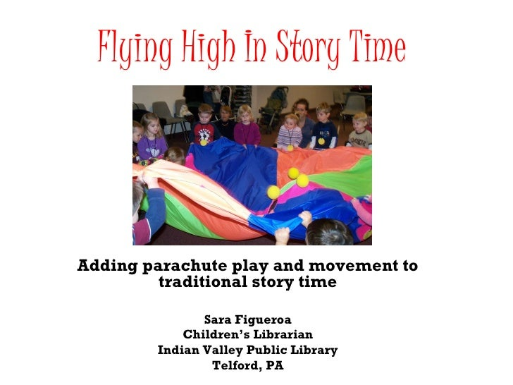 Flying High In Story Time Adding parachute play and movement to traditional story time Sara Figueroa Children's Librarian ...